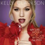 My Life Would Suck Without You Lyrics – Kelly Clarkson Lyrics